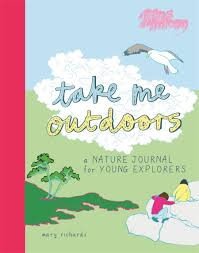 Take Me Outdoors: A nature journal for young explorers.