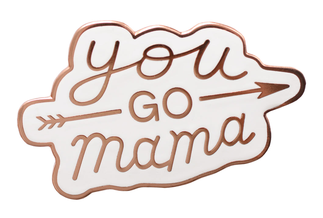 'You Go Mama' pin