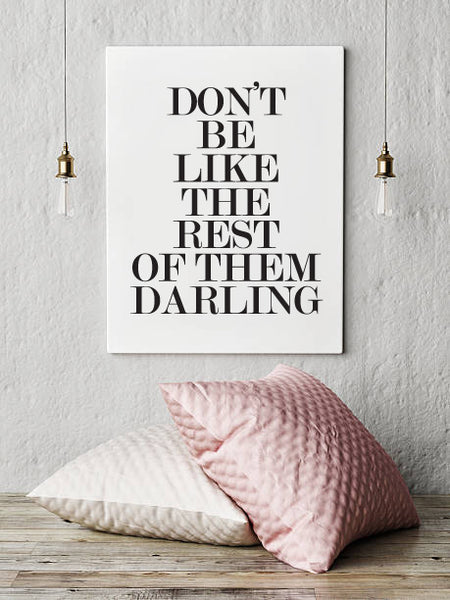 Don't Be Like The Rest Of Them Darling | Print | Digital Download