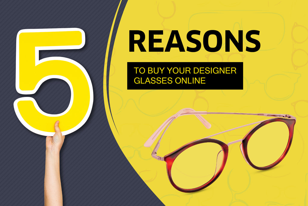 5 reasons to buy your designer glasses online