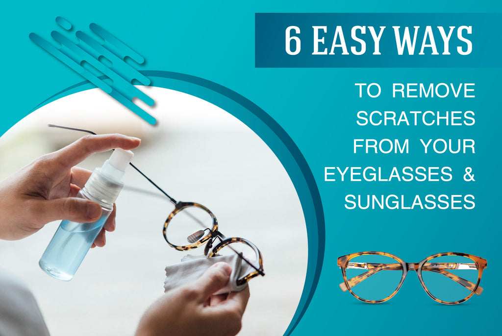 6 easy ways to remove scratches from your eyeglasses and sunglasses