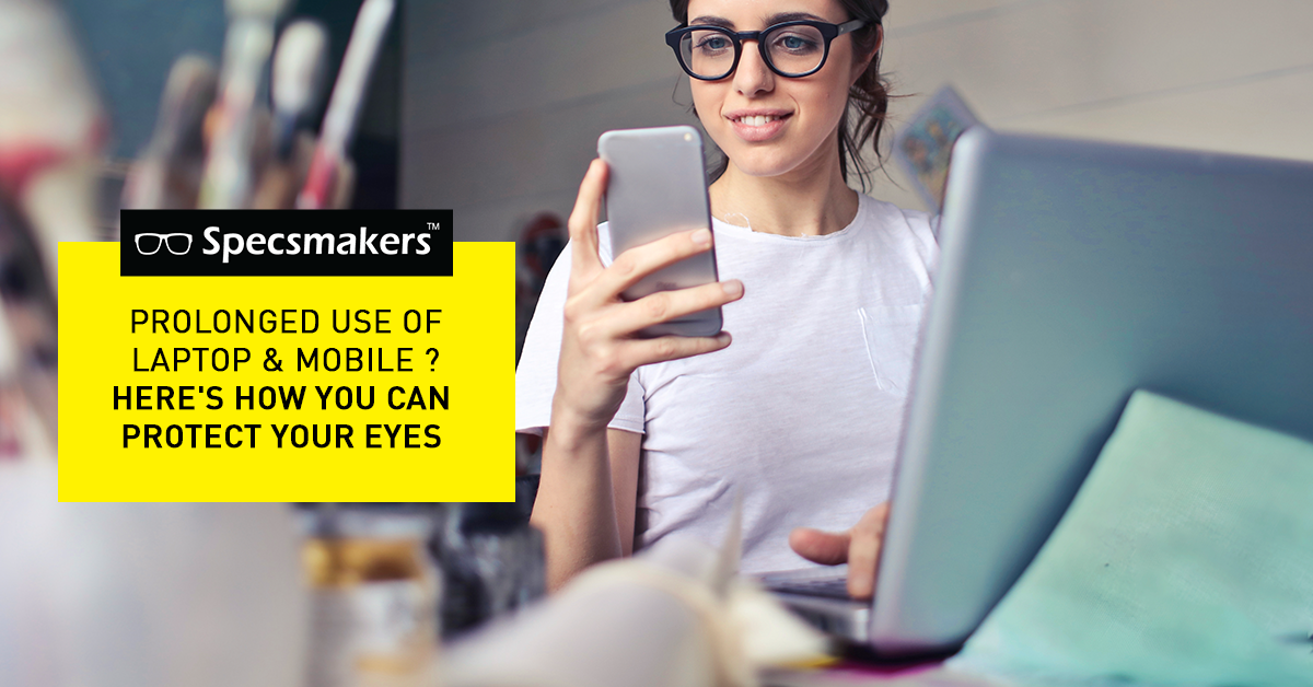 Prolonged Use Of Laptop And Mobile Here S How You Can Protect Your Ey Specsmakers Opticians Pvt Ltd
