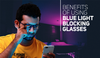 Benefits of using blue light blocking glasses