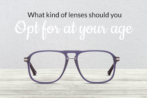 What Kind of Lenses Should You Opt For At Your Age?