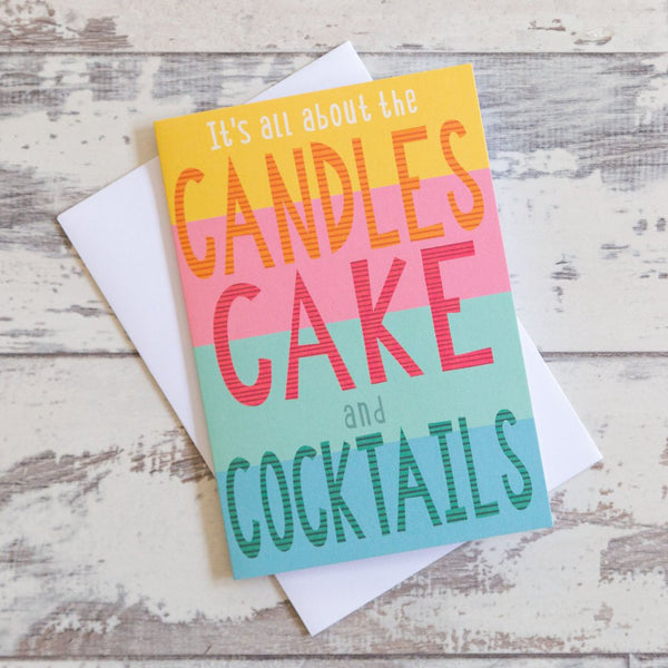 'It's All About The Candles, Cake and Cocktails' Greeting Card
