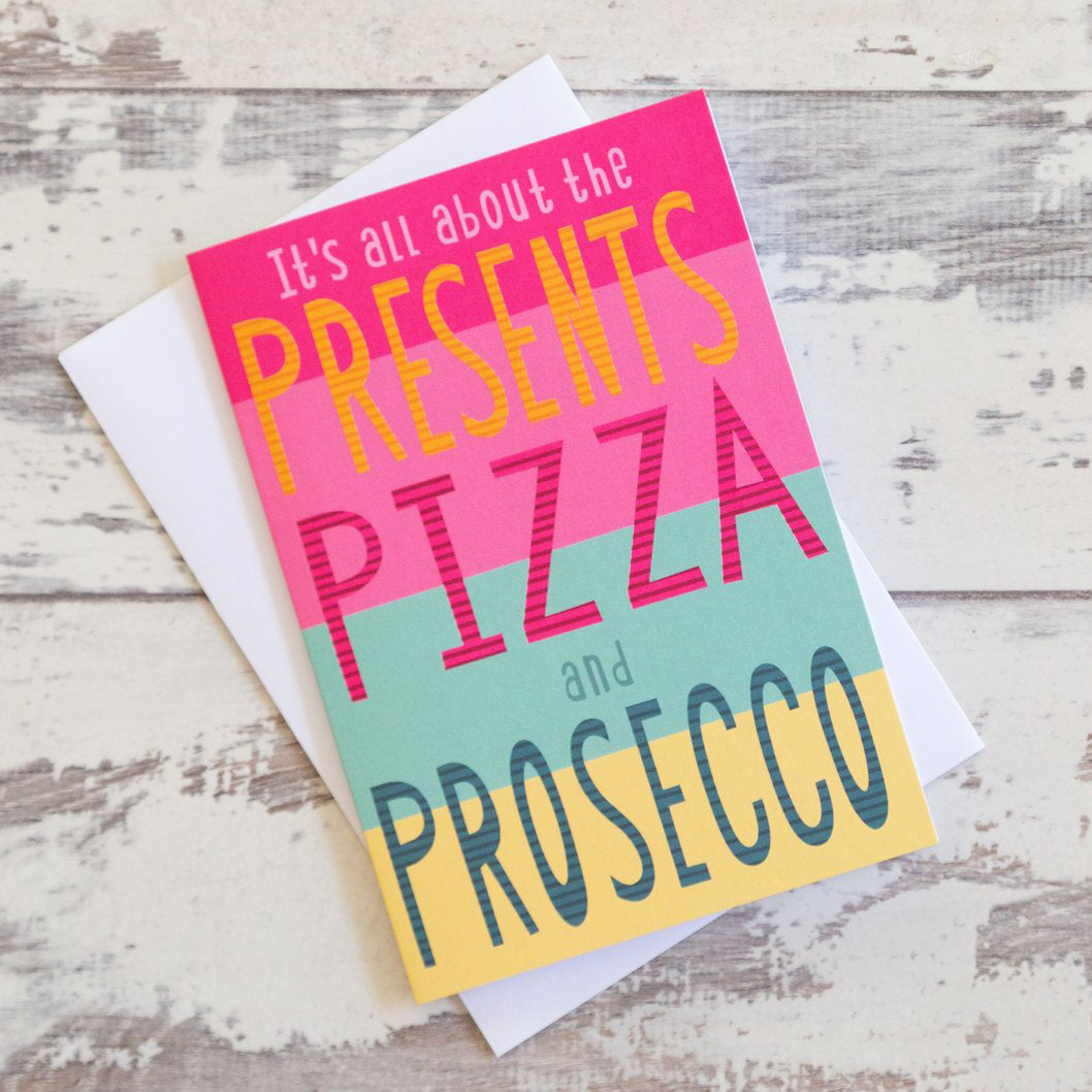 'It's All About the Presents, Pizza and Prosecco' Greeting Card