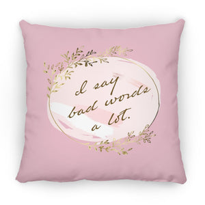 I Say Bad Words A Lot! Pillow