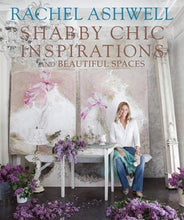 Load image into Gallery viewer, Rachel Ashwell  Shabby Chic Inspirations