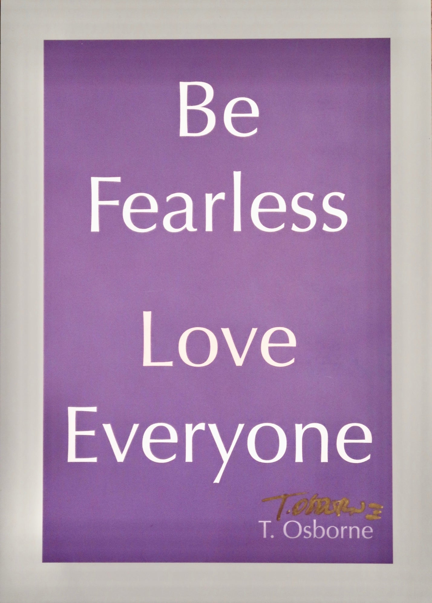 Be Fearless Love Everyone Poster by T. Osbourne