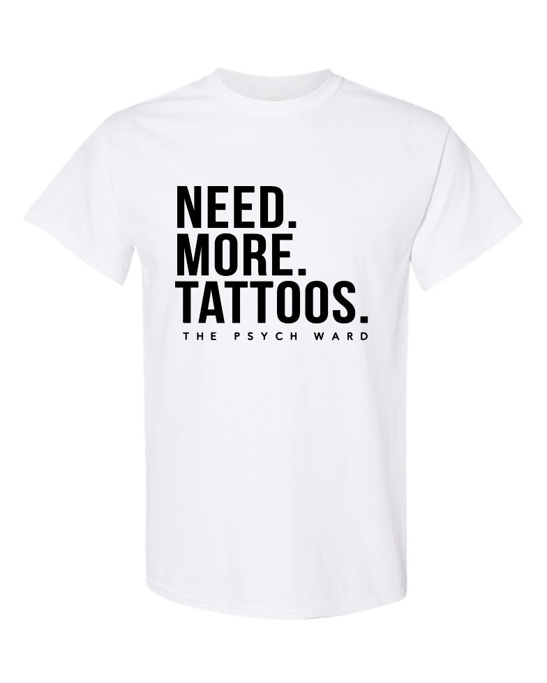 Need. More. Tattoos. - White T-Shirt Unisex