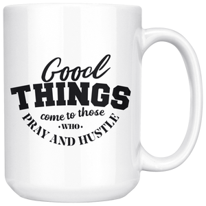 Good Things Come to Those Who Pray and Hustle - 15oz Mug