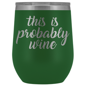 This is Probably Wine - Wine Tumbler