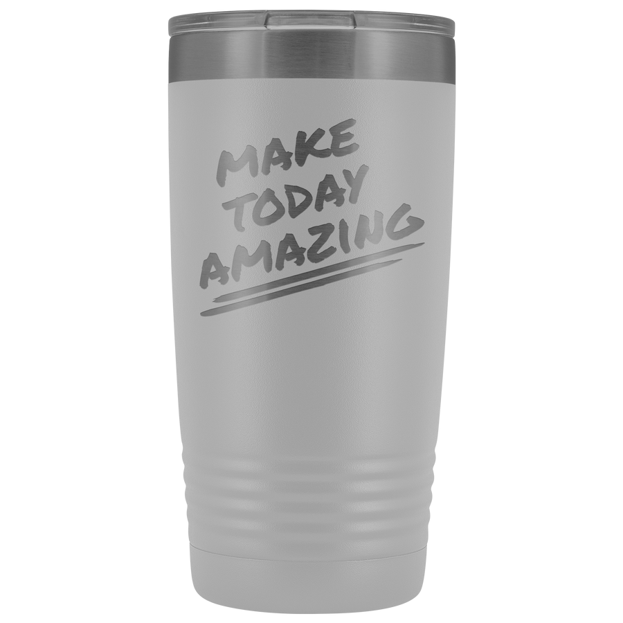 Make Today Amazing - 20 Ounce Tumbler