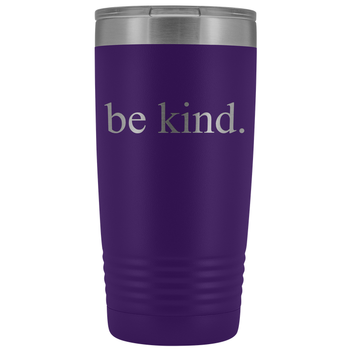 Be Kind. - 20 Ounce Tumbler