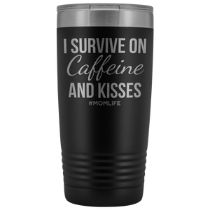 I Survive on Caffeine and Kisses - 20 Ounce Tumbler