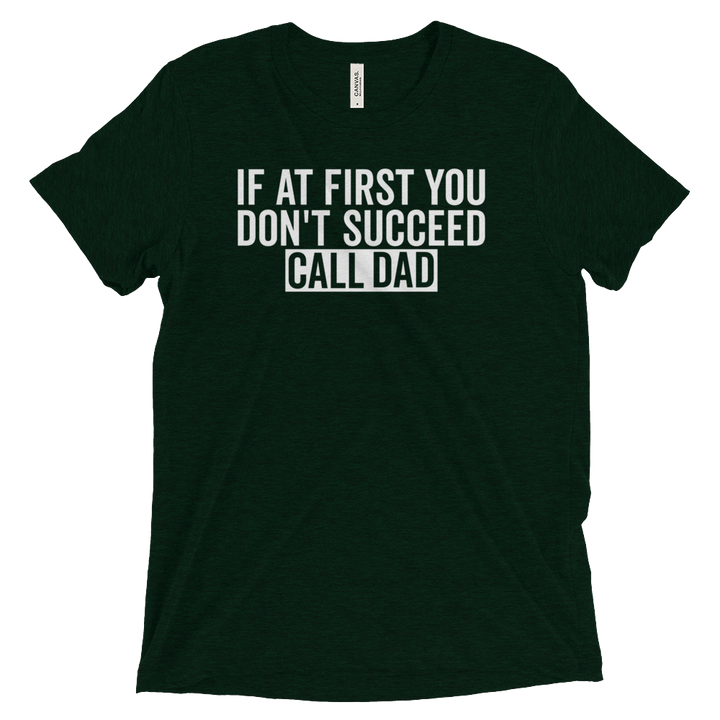 If at First You Don't Succeed Call Dad - T-shirt