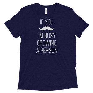 If You Mustache I'm Busy Growing a Person - T-Shirt
