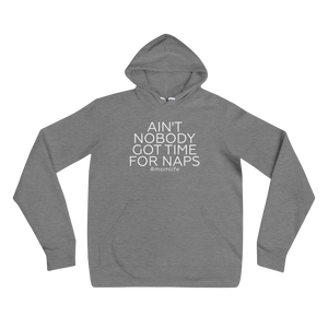 Ain't Nobody Got Time For Naps - Hoodie