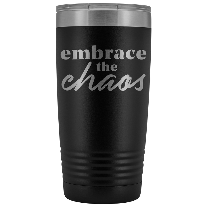 Embrace the Chaos- 20 Ounce Tumbler