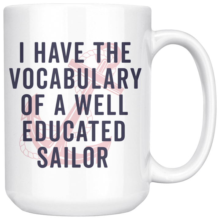 I Have the Vocabulary of a Well Educated Sailor - 15oz Mug
