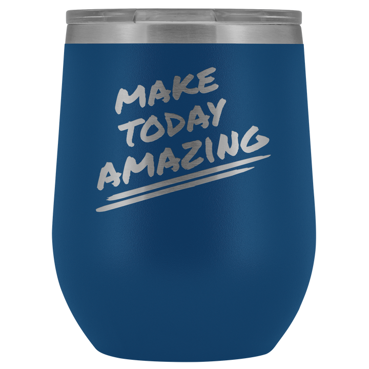 Make Today Amazing - Wine Tumbler
