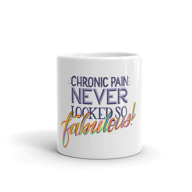 Chronic Pain Never Looked So Fabulous Mug 11oz