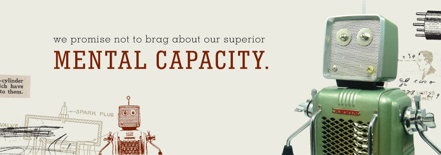 We promise not to brag about our superior mental capacity.