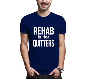 'Rehab is for Quitters' Men's T-Shirt