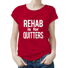 Load image into Gallery viewer, 'Rehab is for Quitters' Women's T-Shirt