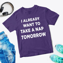 Load image into Gallery viewer, 'I Already Want To Take A Nap Tomorrow' Unisex T-Shirt