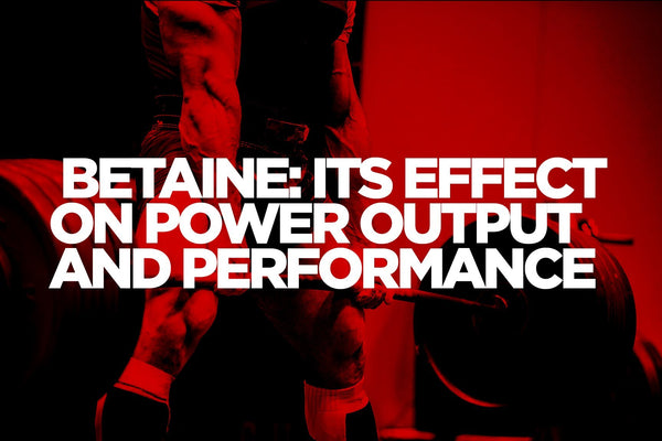 Betaine: It's Effect On Power Output and Performance