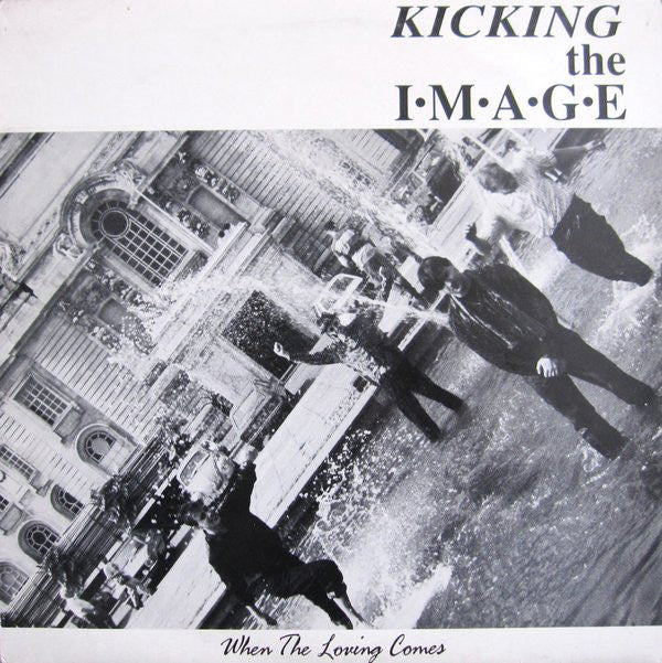 Kicking The Image - When The Loving Comes