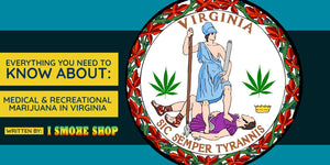EVERYTHING YOU NEED TO KNOW ABOUT MEDICAL & RECREATIONAL MARIJUANA IN THE COMMONWEALTH OF VIRGINIA!