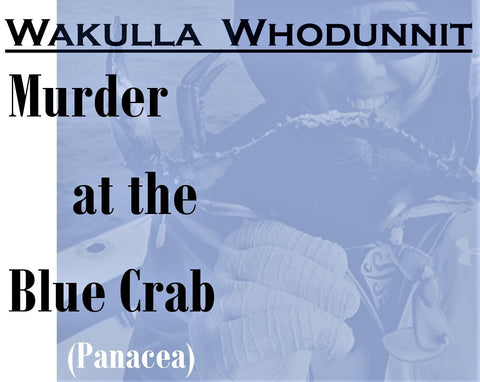 WAKULLA WHODUNNIT: Murder at the Blue Crab (Panacea)