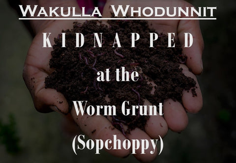 WAKULLA WHODUNNIT: Kidnapped at the Worm Grunt (SOPCHOPPY)