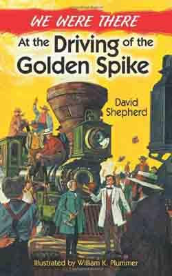 We Were There - Driving of the Golden Spike