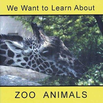 We Want to Learn - Zoo Animals