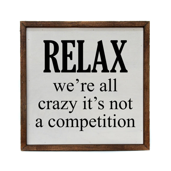 Relax We're All Crazy 10x10 Wooden Sign - Hustle & Hunee