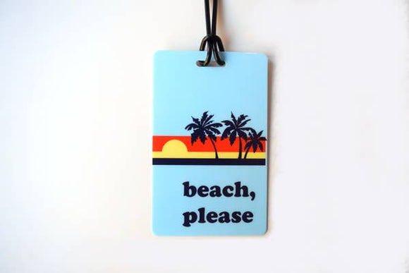 Beach, Please  - Luggage Tag