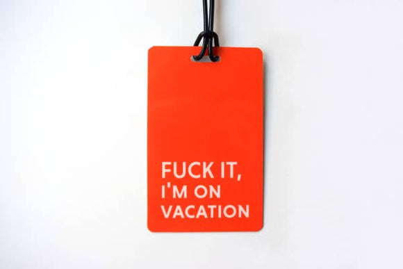 Fu*k It, I'm on Vacation - Luggage Tag - Hustle & Hunee