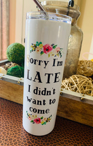 Sorry I'm Late I didn't want to come - Tall Stainless Travel Mug - Hustle & Hunee