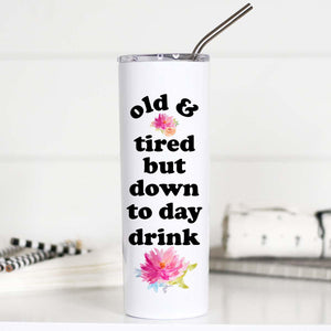 Old and Tired But Down to Day Drink - Tall Stainless Mug - Hustle & Hunee