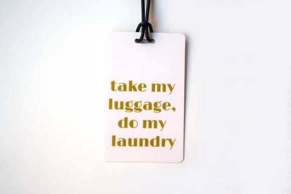 Take My Luggage, Do My Laundry - Luggage Tag - Hustle & Hunee