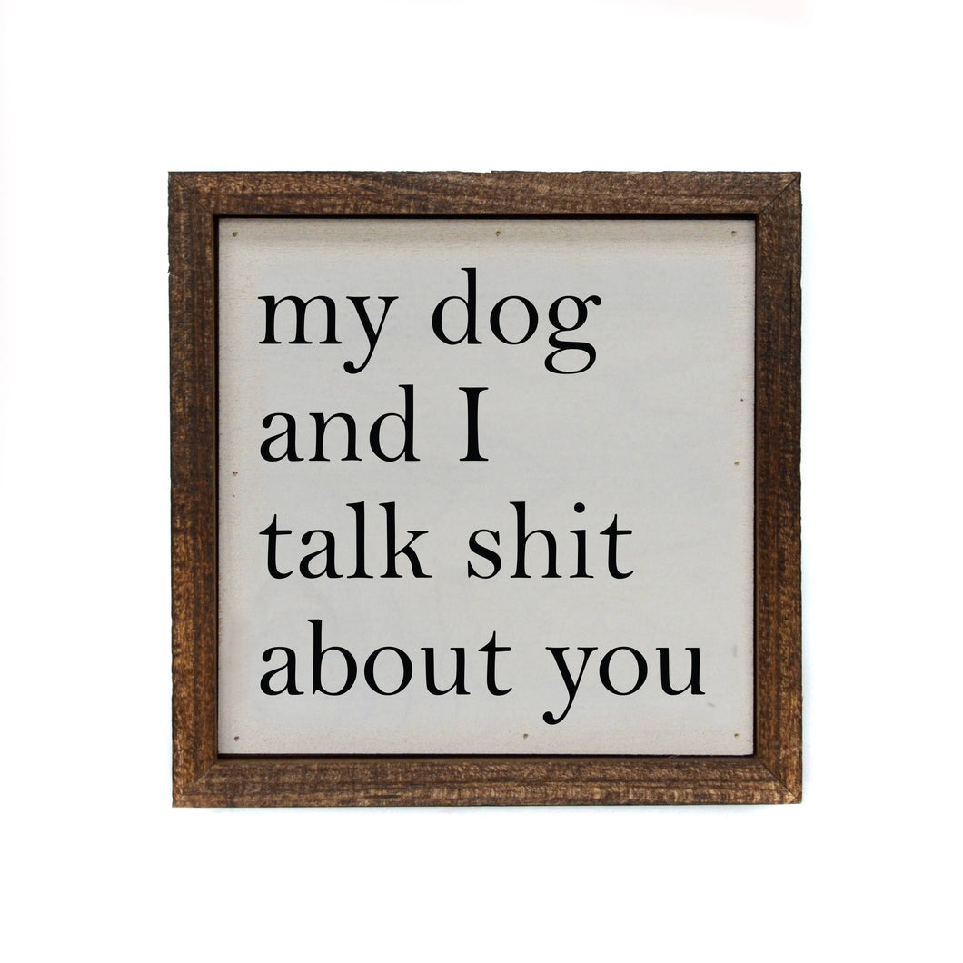 My Dog And I Talk About You Small Sign
