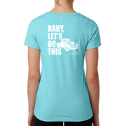 "NEW! ""Baby, Let's Do This"" Ladies' Tee"