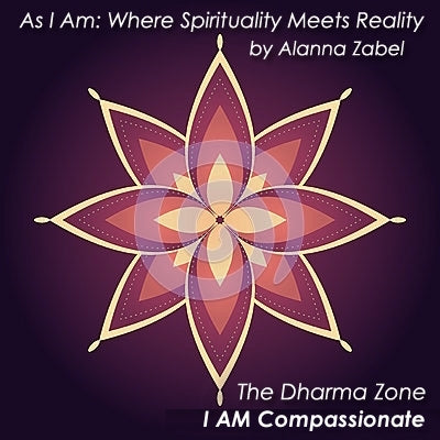 I AM Compassionate - As I Am, The Dharma Zone