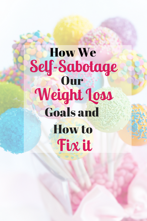 Self-Sabotaging Your Weight Loss and How to Stop