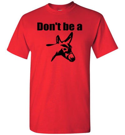SportsMarket Premium Clothing Line-Don't be a Donkey Tshirt-SportsMarkets-Red-S-SportsMarkets