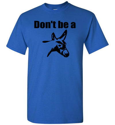 SportsMarket Premium Clothing Line-Don't be a Donkey Tshirt-SportsMarkets-Royal-S-SportsMarkets