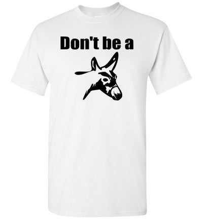 SportsMarket Premium Clothing Line-Don't be a Donkey Tshirt-SportsMarkets-White-S-SportsMarkets